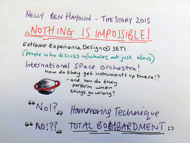 "My notes on Nelly Ben Hayoun at The Story 2015: Nelly does 'extreme experience design' at SETI. Her infectious enthusiasm: ""NOTHING IS IMPOSSIBLE"" as evidenced by the International Space Orchestra which is exactly what you think it is. She's persistent in achieving her goals and it pays off."